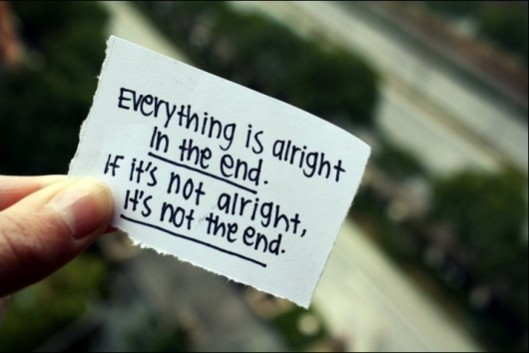 everything-is-alright-in-the-end-if-its-not-alright-its-not-the-end-106826-530-354